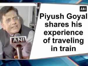 News video: Piyush Goyal shares his experience of traveling in train
