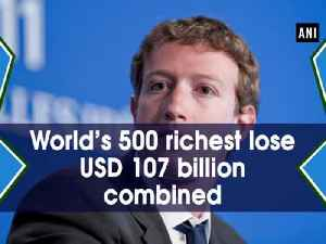 News video: World's 500 richest lose USD 107 billion combined