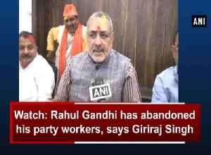 News video: Watch: Rahul Gandhi has abandoned his party workers, says Giriraj Singh
