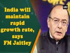News video: India will maintain rapid growth rate, says FM Jaitley