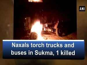 News video: Naxals torch trucks and buses in Sukma, 1 killed