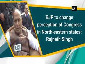 News video: BJP to change perception of Congress in North-eastern states: Rajnath Singh