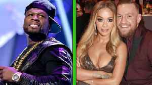 News video: 50 Cent ROASTS Conor McGregor for Cheating on His Fiancé with Rita Ora