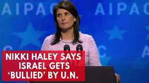 News video: U.N. Ambassador Nikki Haley Says Israel Gets 'Bullied' By U.N. Agencies