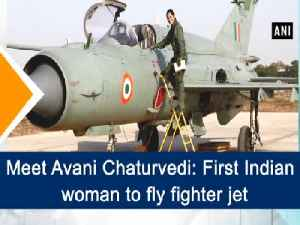 News video: Meet Avani Chaturvedi: First Indian woman to fly fighter jet