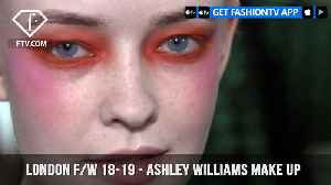 News video: London Fashion Week Fall/Winter 18-19 - Ashley Williams Make Up | FashionTV | FTV