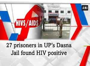 News video: 27 prisoners in UP's Dasna Jail found HIV positive