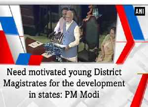 News video: Need motivated young District Magistrates for the development in states: PM Modi