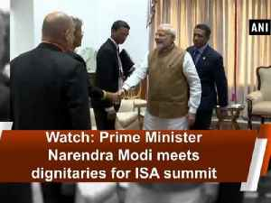 News video: Watch: Prime Minister Narendra Modi meets dignitaries for ISA summit