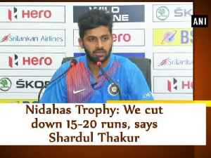News video: Nidahas Trophy: We cut down 15-20 runs, says Shardul Thakur
