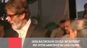 News video: Jaya Bachchan Could  Be Richest MP, With Assets Of Rs 1,000 Crore