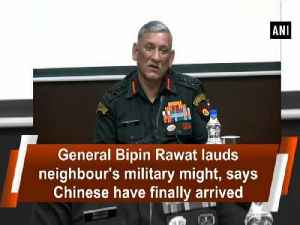 News video: General Bipin Rawat lauds neighbour's military might, says Chinese have finally arrived