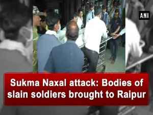 News video: Sukma Naxal attack: Bodies of slain soldiers brought to Raipur