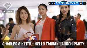 News video: CHARLES & KEITH presents HELLO TAIWAN Launch Party Personalities Cut   FashionTV   FTV