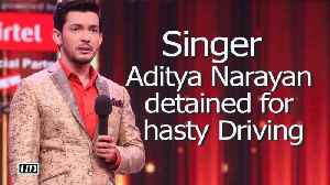 News video: Singer Aditya Narayan detained for hasty Driving