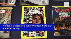 News video: 'National Geographic' Acknowledges History of Racist Coverage