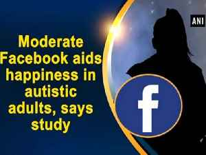 News video: Moderate Facebook aids happiness in autistic adults, says study