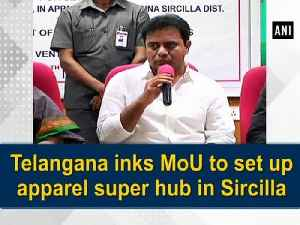 News video: Telangana inks MoU to set up apparel super hub in Sircilla