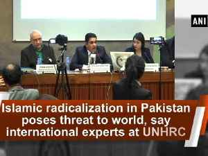News video: Islamic radicalization in Pakistan poses threat to world, say international experts at UNHRC