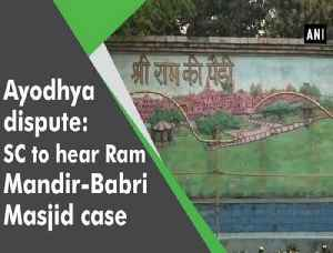 News video: Ayodhya dispute: SC to hear Ram Mandir-Babri Masjid case