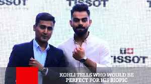 News video: Kohli Tells Who Would Be Perfect For His Biopic
