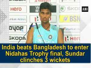 News video: India beats Bangladesh to enter Nidahas Trophy final, Sundar clinches 3 wickets