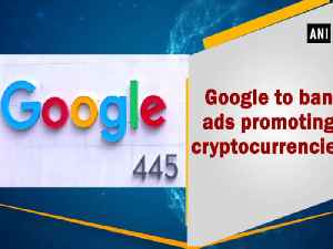 News video: Google to ban ads promoting cryptocurrencies
