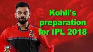 News video: Virat Kohli preparing hard for IPL 2018