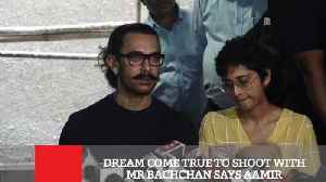 News video: Dream Come True To Shoot With MR Bachchan Says Aamir