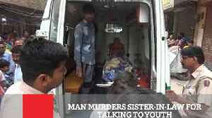 News video: Man Murders Sister-In-Law For Talking To Youth