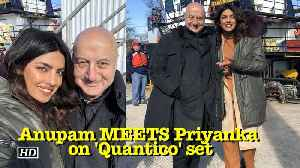 News video: Anupam MEETS Priyanka on 'Quantico' set
