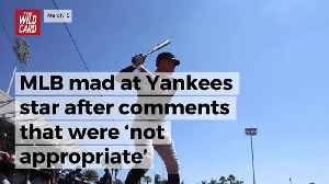 News video: MLB Mad At Yankees Star After Comments That Were 'Not Appropriate'