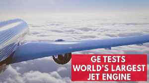 News video: General Electric starts flight trials for world's largest jet engine
