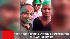 News video: 3 Held For Raising Anti India, Pro Pakistan Slogans In Araria