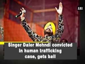 News video: Singer Daler Mehndi convicted in human trafficking case, gets bail