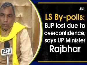 News video: LS By-polls: BJP lost due to overconfidence, says UP Minister Rajbhar