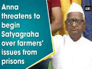 News video: Anna threatens to begin Satyagraha over farmers' issues from prisons