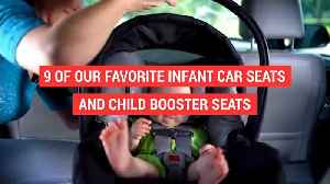 News video: 9 of our favorite infant car seats and child booster seats