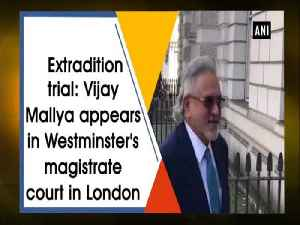 News video: Extradition trial: Vijay Mallya appears in Westminster's magistrate court in London