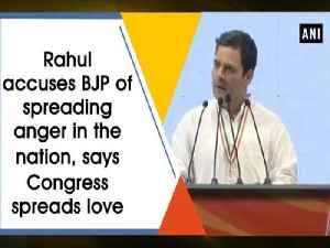 News video: Rahul accuses BJP of spreading anger in the nation, says Congress spreads love