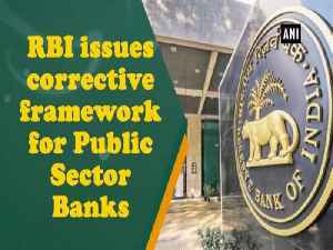 News video: RBI issues corrective framework for Public Sector Banks
