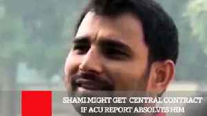 News video: Shami Might Get  Central Contract If ACU Report Absolves Him