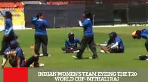 News video: Indian Women's Team Eyeing The T20 World Cup- Mithali Raj