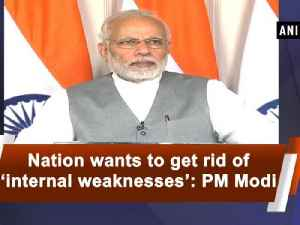 News video: Nation wants to get rid of 'internal weaknesses' PM Modi