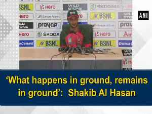 News video: 'What happens in ground, remains in ground': Shakib Al Hasan