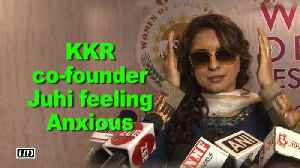 News video: KKR co-founder Juhi Chawla feeling Anxious before IPL 2018