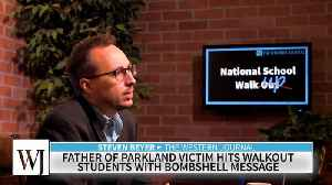 News video: Father Of Parkland Victim Hits Walkout Students With Bombshell Message