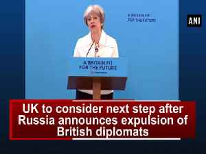 News video: UK to consider next step after Russia announces expulsion of British diplomats