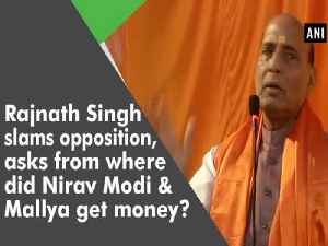 News video: Rajnath Singh slams opposition, asks from where did Nirav Modi & Mallya get money?