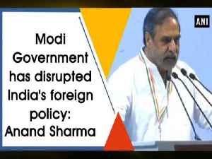 News video: Modi Government has disrupted India's foreign policy: Anand Sharma